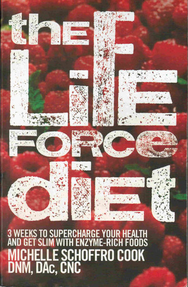 The Life Force Diet by best-selling author Dr. Michelle Schoffro Cook
